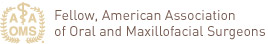 Fellow, American Association of Oral and Maxillofacial Surgeons